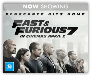 AU Fast and Furious 7 - Now Showing